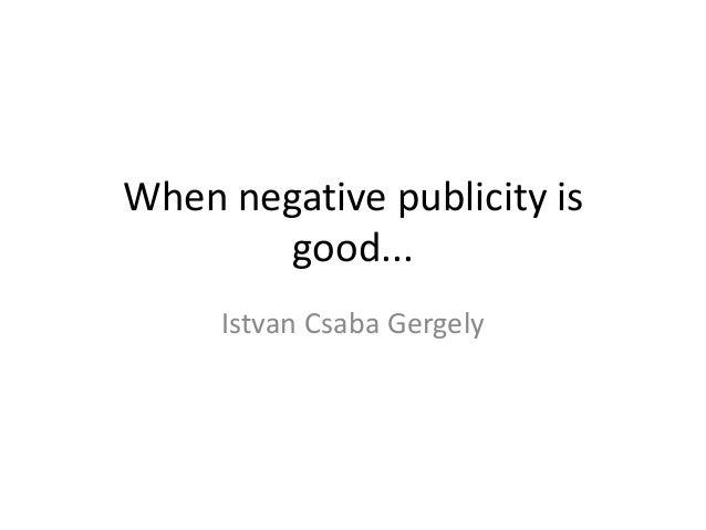 When negative publicity is        good...     Istvan Csaba Gergely