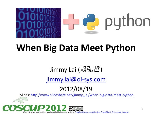 When Big Data Meet Python                             Jimmy Lai (賴弘哲)                           jimmy.lai@oi-sys.com      ...