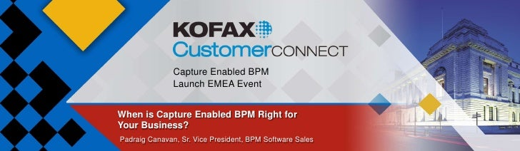 Capture Enabled BPM               Launch EMEA EventWhen is Capture Enabled BPM Right forYour Business?Padraig Canavan, Sr....