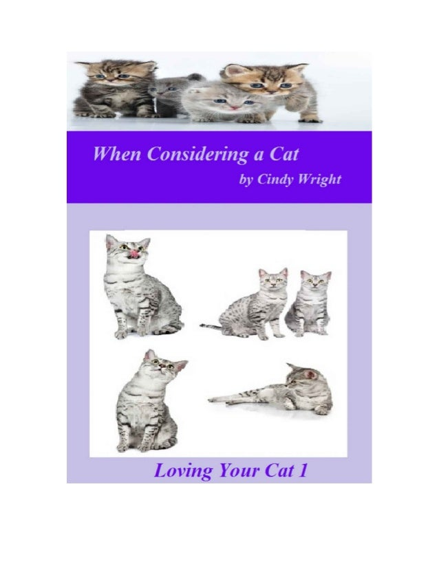 By Cindy WrightWhen Considering a CatLoving Your CatBook 1When Considering a CatCindy WrightCopyright © 2012 by Cindy Wrig...