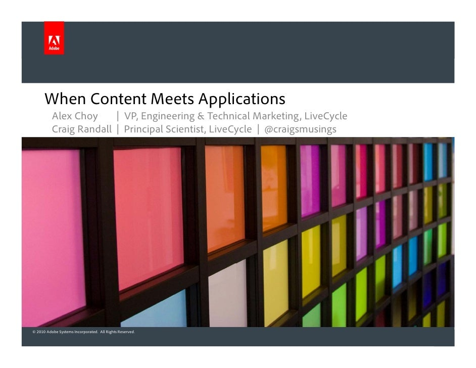 When Content Meets Applications           Alex Choy     | VP, Engineering & Technical Marketing, LiveCycle           Craig...