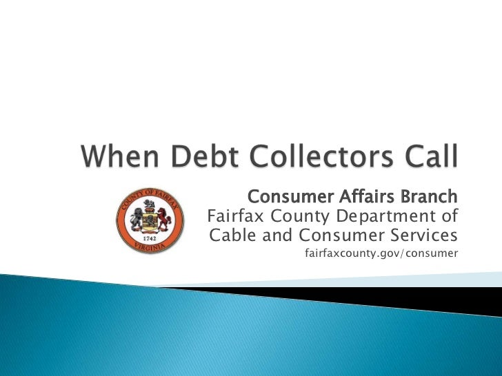 When Debt Collectors Call<br />Consumer Affairs Branch<br />Fairfax County Department of<br />Cable and Consumer Services<...