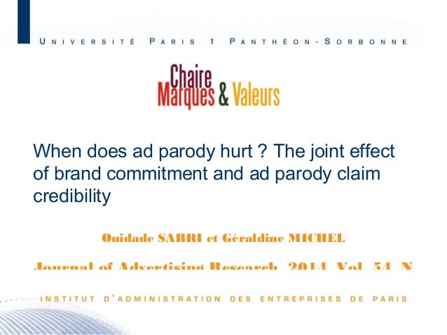 When does ad parody hurt ? The joint effect  of brand commitment and ad parody claim  credibility  Ouidade SABRI et Gérald...