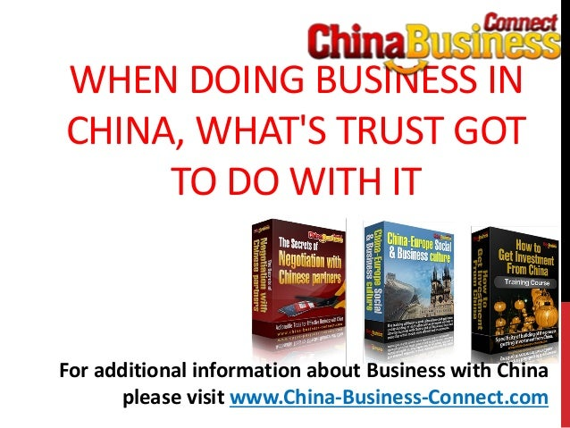 WHEN DOING BUSINESS INCHINA, WHATS TRUST GOTTO DO WITH ITFor additional information about Business with Chinaplease visit ...