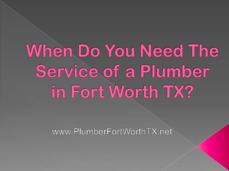 When Do You Need the Service of a Plumber in Fort Worth TX?