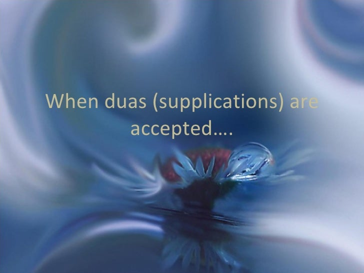 When duas (supplications) are accepted….
