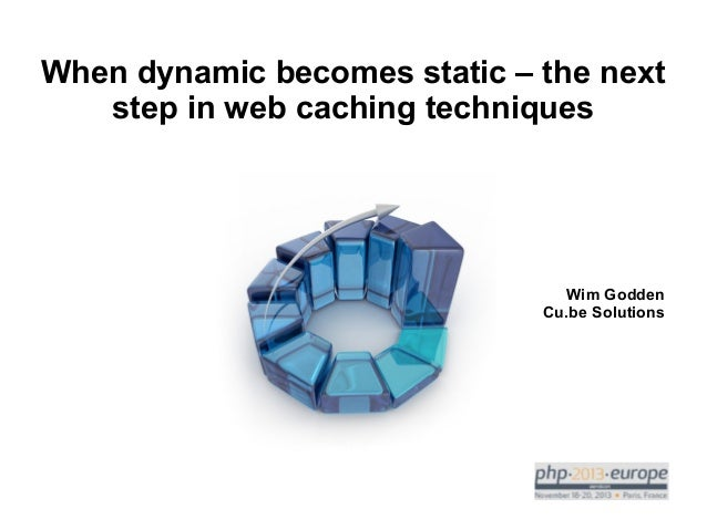 When dynamic becomes static: the next step in web caching techniques