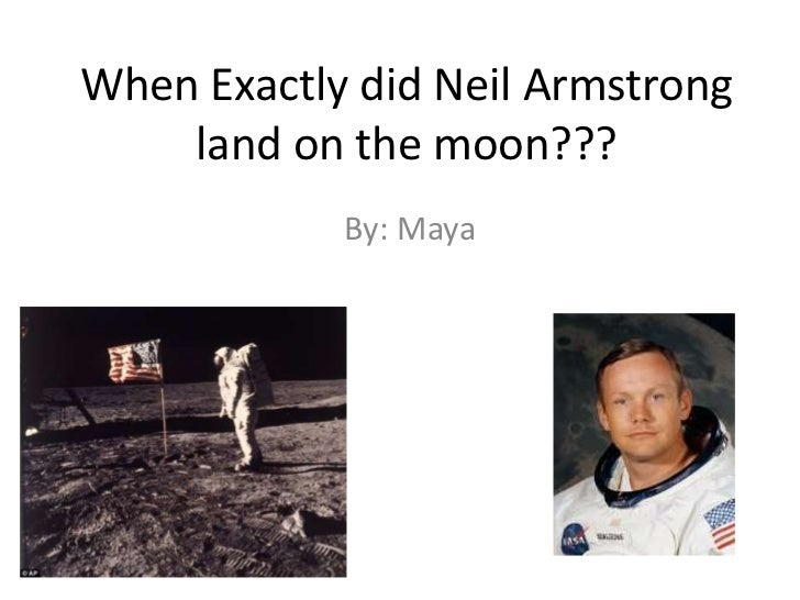 When Exactly did Neil Armstrong    land on the moon???            By: Maya