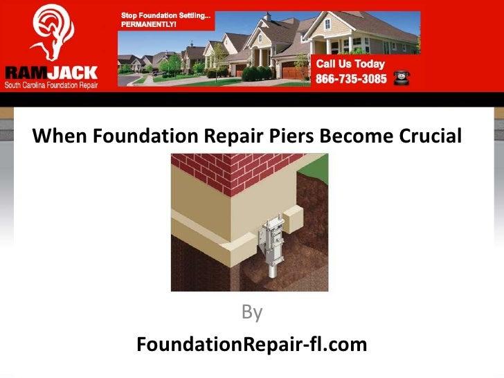 When Foundation Repair Piers Become Crucial                    By          FoundationRepair-fl.com