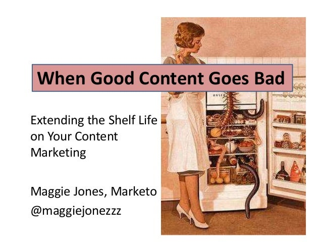 When Good Content Goes Bad: Extending the Shelf-Life of Your Content Marketing