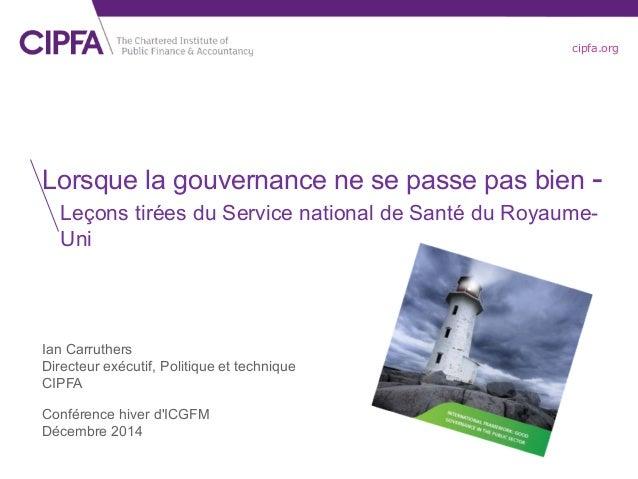 cipfa.org  Lorsque la gouvernance ne se passe pas bien - Leçons tirées du Service national de Santé du Royaume- Uni  Ian C...