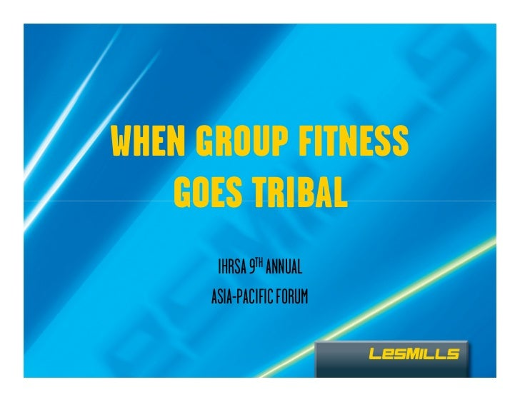 WHEN GROUP FITNESS   GOES TRIBAL       IHRSA 9TH ANNUAL      ASIA-PACIFIC FORUM