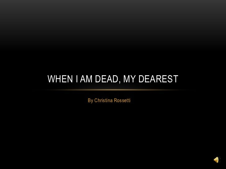 When i am dead, my dearest