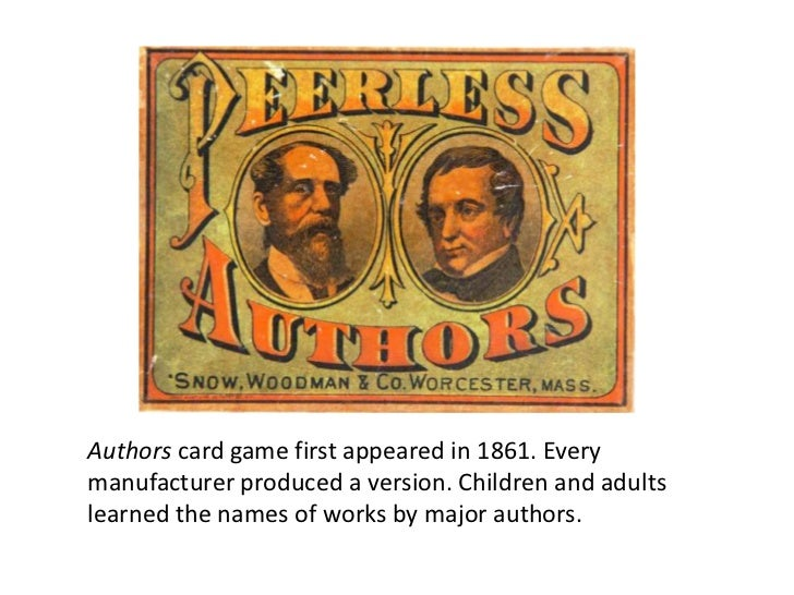 Authors card game first appeared in 1861. Everymanufacturer produced a version. Children and adultslearned the names of wo...