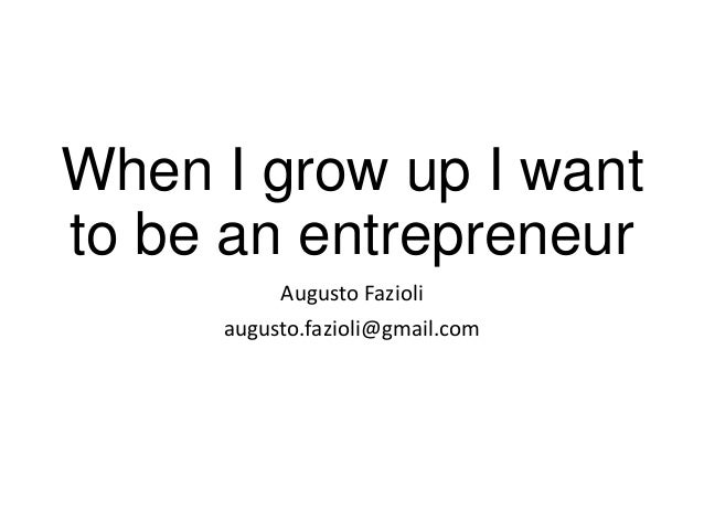 When i grow up i want to be an entrepreneur 2013