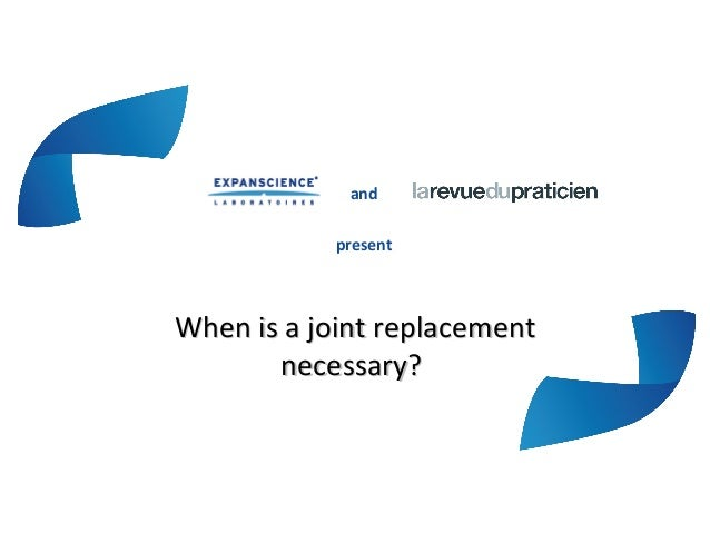 When is a joint replacement necessary