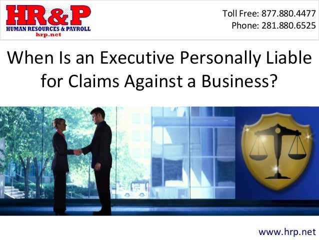 Toll Free: 877.880.4477 Phone: 281.880.6525 www.hrp.net When Is an Executive Personally Liable for Claims Against a Busine...