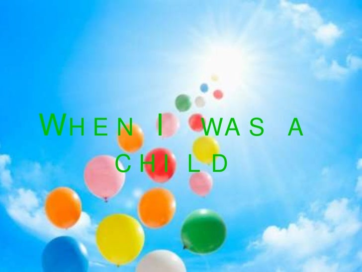 When Iwas a child<br />