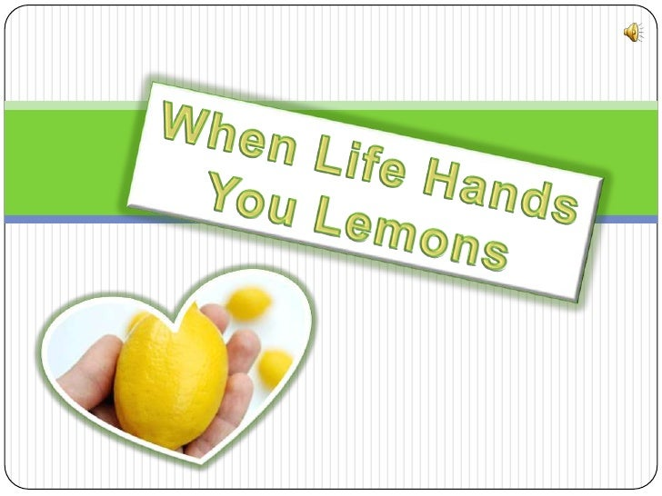 When Life Hands <br />You Lemons<br />