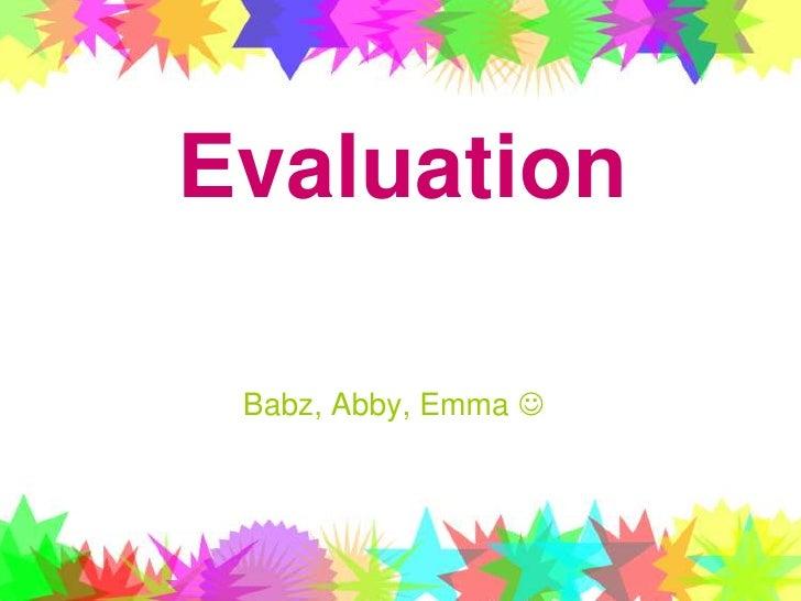 Evaluation<br />Babz, Abby, Emma <br />