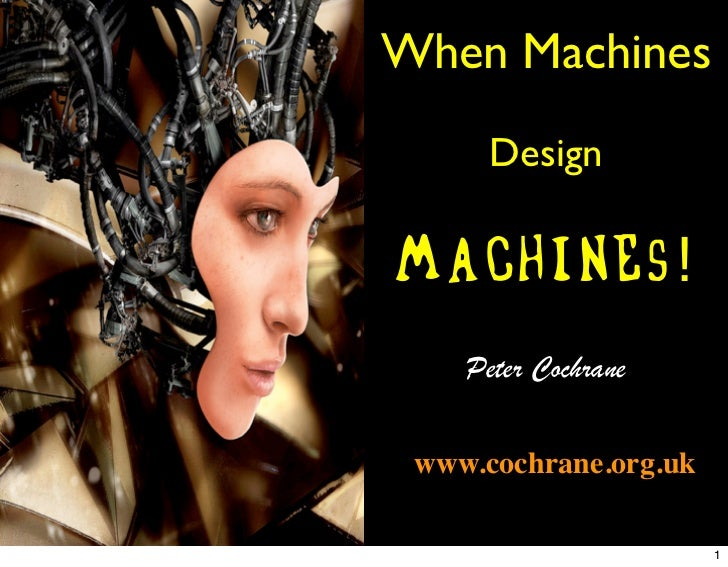 When Machines      DesignWachines!    Peter Cochrane www.cochrane.org.uk                       1