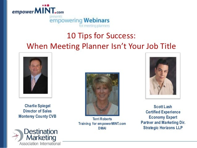 10 Tips for Success: When Meeting Planner Isn't Your Job Title Scott Lash Certified Experience Economy Expert Partner and ...