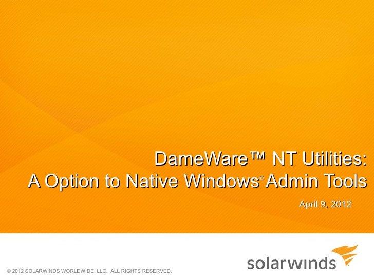 DameWare™ NT Utilities:      A Option to Native Windows Admin Tools             ®                                         ...