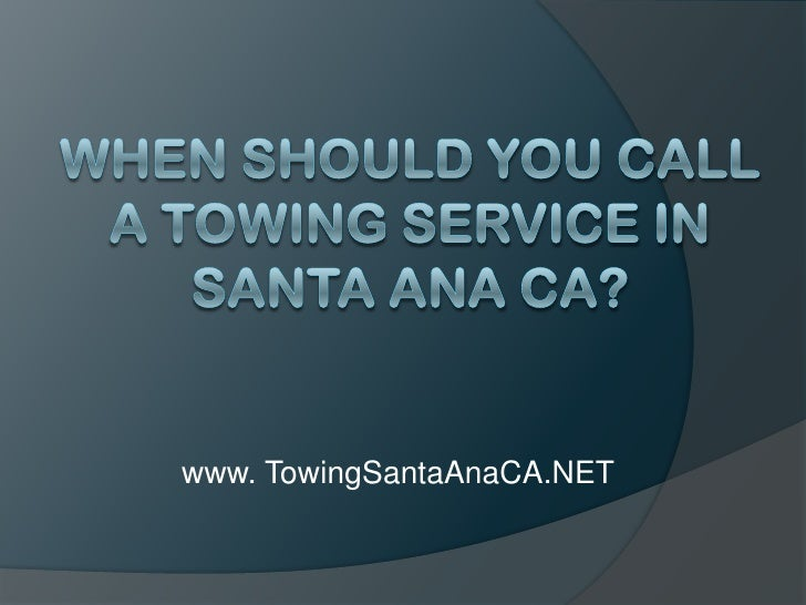 When Should You Call a Towing Service in Santa Ana CA?<br />www. TowingSantaAnaCA.NET<br />