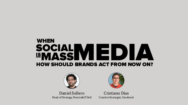 Daniel Sollero Cristiano Dias SOCIAL WHEN MEDIAMASSIS HOW SHOULD BRANDS ACT FROM NOW ON? Head of Strategy, Pereira&O'Dell ...