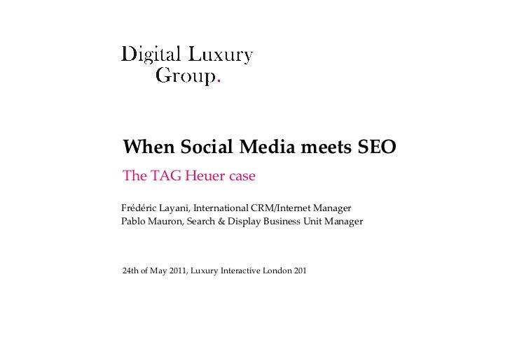 When  Social  Media  meets  SEO	The  TAG  Heuer  case	Frédéric  Layani,  International  CRM/Internet  Manager	Pablo  Mauro...