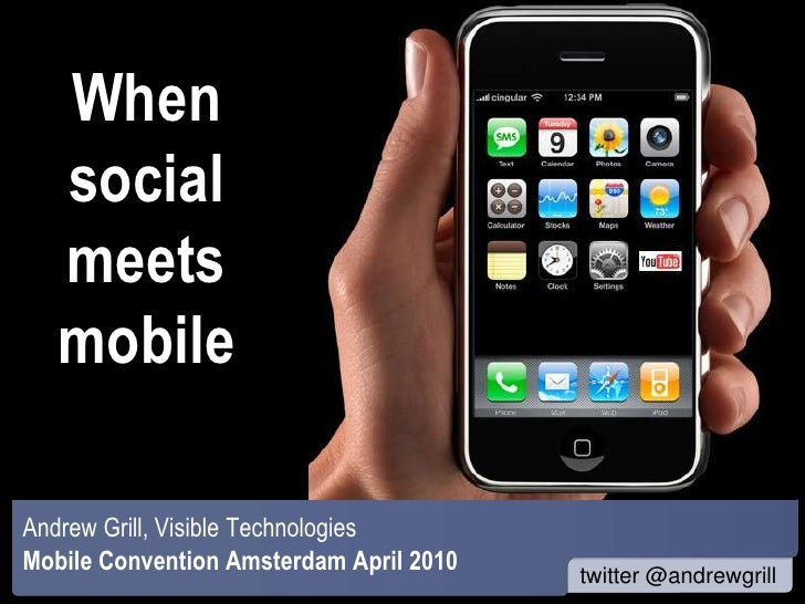 When social meets mobile<br />Andrew Grill, Visible Technologies<br />Mobile Convention Amsterdam April 2010<br />