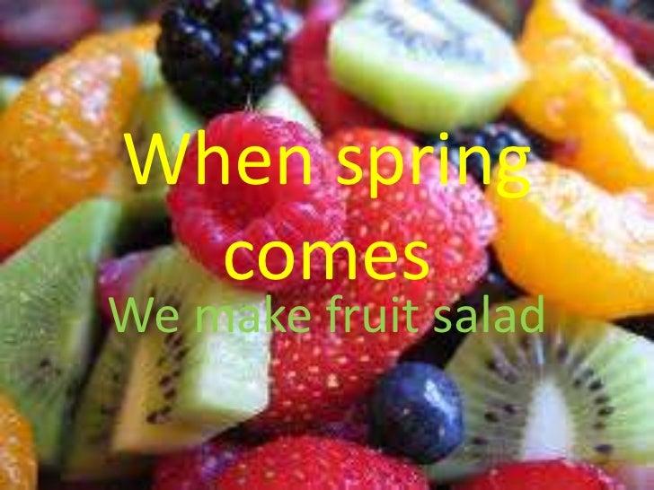 When spring  comesWe make fruit salad