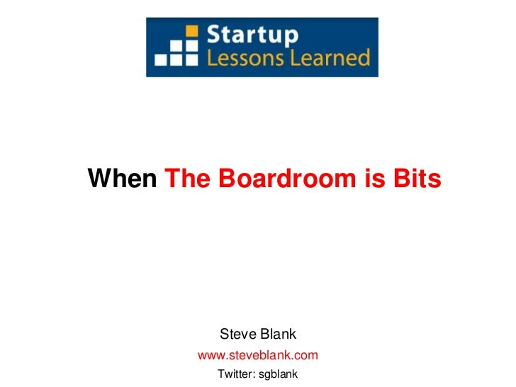 When The Boardroom is Bits<br />Steve Blank<br />www.steveblank.com<br />Twitter: sgblank<br />