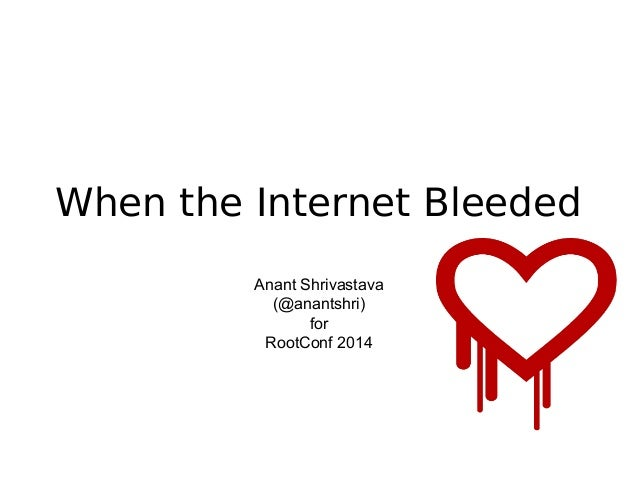 When the Internet Bleeded Anant Shrivastava (@anantshri) for RootConf 2014