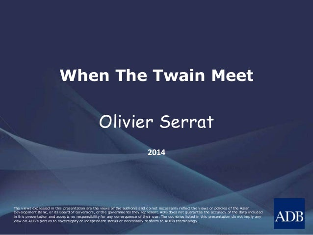 When The Twain Meet  Olivier Serrat 2014  The views expressed in this presentation are the views of the author/s and do no...