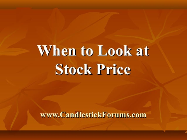 When to Look at Stock Price www.CandlestickForums.com