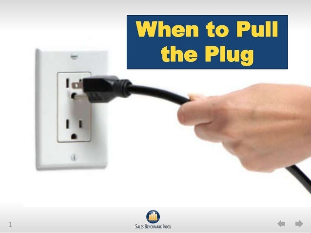 1When to Pullthe Plug