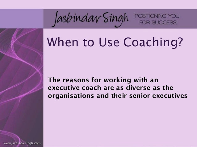 When to Use Coaching? By Jasbindar Singh
