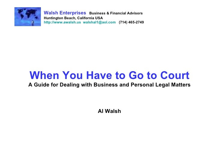When You Have to Go to Court A Guide for Dealing with Business and Personal Legal Matters Al Walsh Walsh Enterprises   Bus...