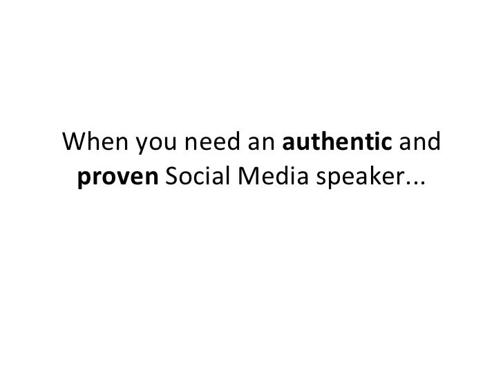 When you need an Authentic and Proven Social Media Speaker