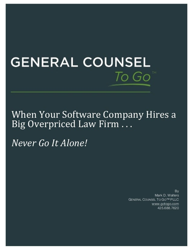 !! !!!!!!!When!Your!Software!Company!Hires!a!Big!Overpriced!Law!Firm!.!.!.!!!!!Never%Go%It%Alone!!!!ByMark D. WaltersGENER...