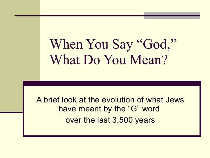 "When You Say ""God,"" What Do You Mean? A brief look at the evolution of what Jews have meant by the ""G"" word  over the last..."