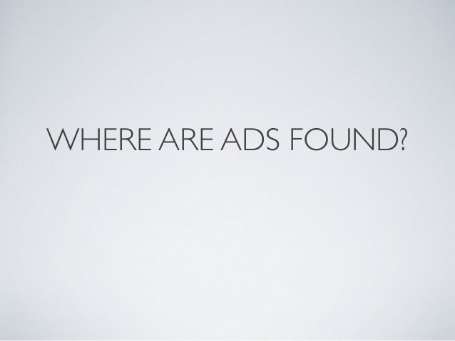 WHERE ARE ADS FOUND?