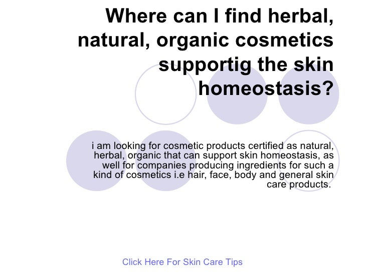 Where can I find herbal, natural, organic cosmetics supportig the skin homeostasis? i am looking for cosmetic products cer...