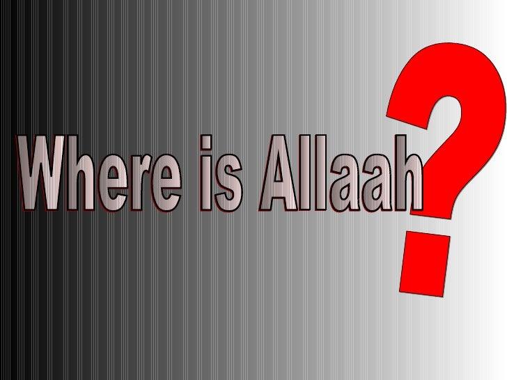? Where is Allaah