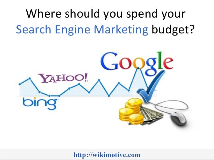 Where should you spend yourSearch Engine Marketing budget?         http://wikimotive.com
