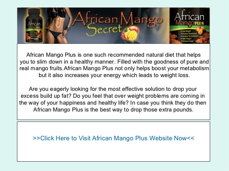 ggggg   African Mango Plus is one such recommended natural diet that helpsyou to slim down in a healthy manner. Filled wit...