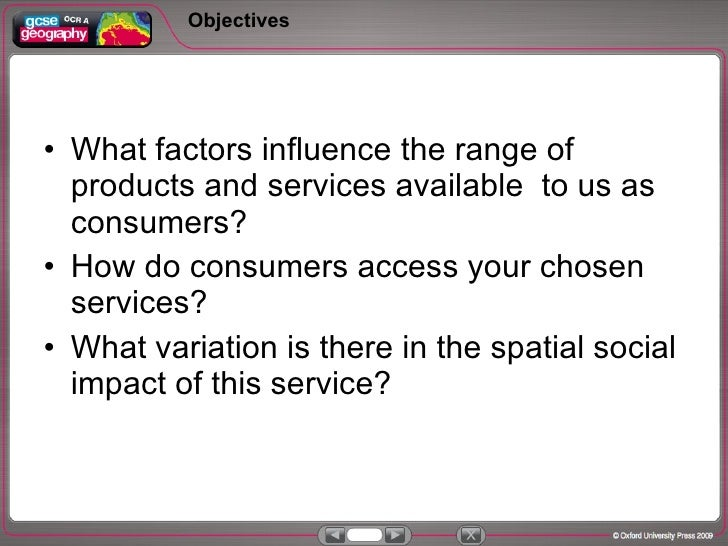 Objectives <ul><li>What factors influence the range of products and services available  to us as consumers? </li></ul><ul>...