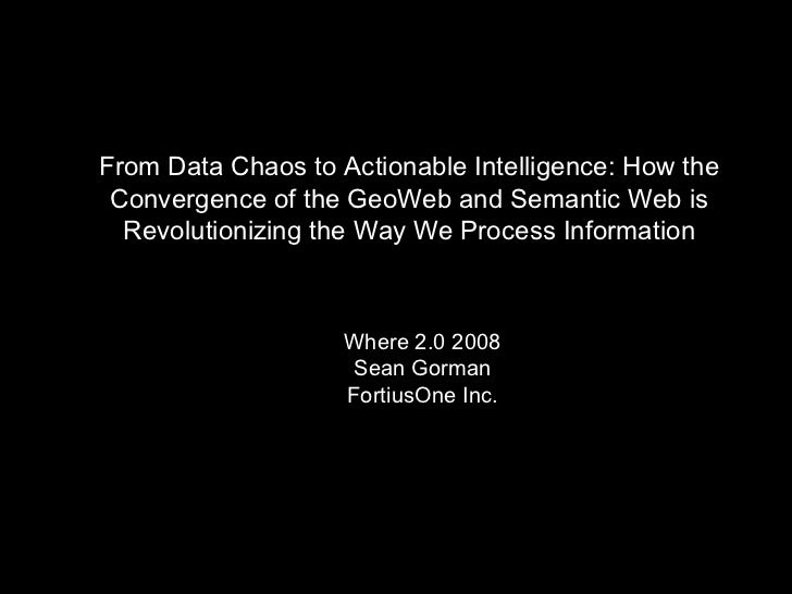 From Data Chaos to Actionable Intelligence: How the Convergence of the GeoWeb and Semantic Web is Revolutionizing the Way ...