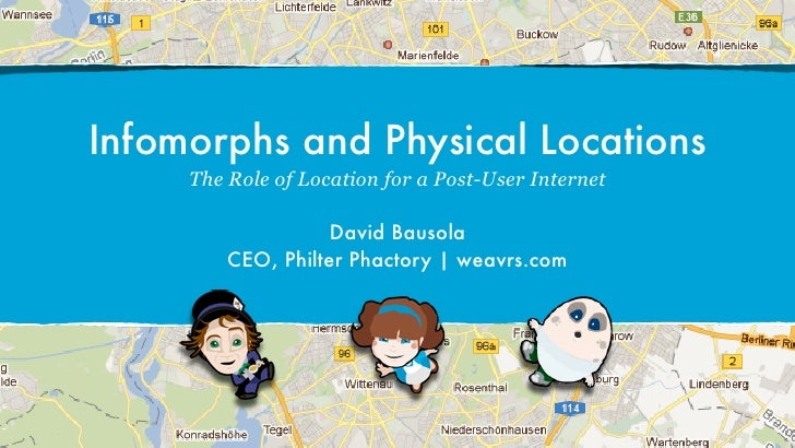 Infomorphs and Physical Locations     The Role of Location for a Post-User Internet                    David Bausola      ...